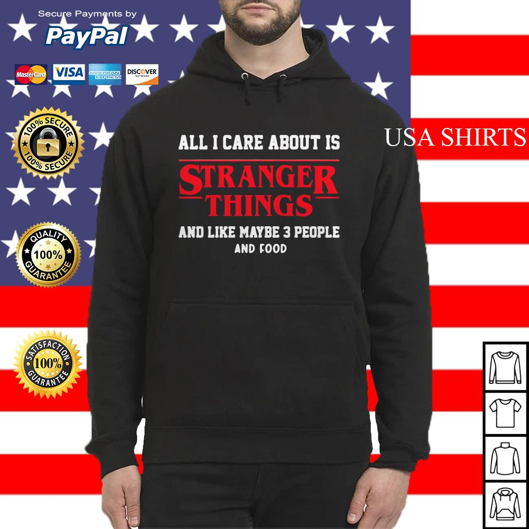 All I care about is Stranger Things and like maybe 3 people Hoodie