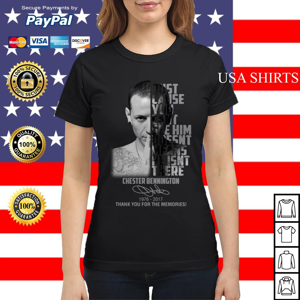 Chester Bennington just because you can't doesn't means he isn't there Ladies tee