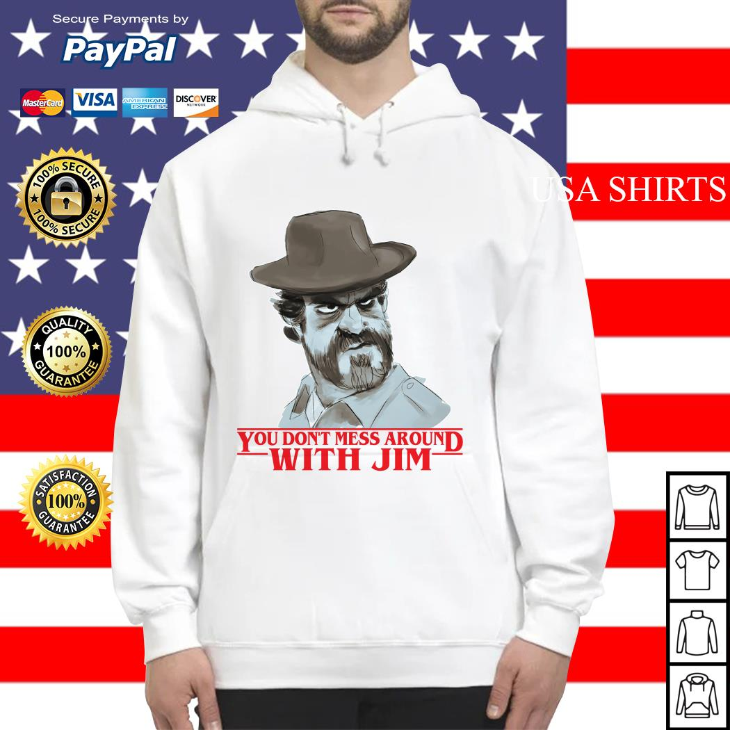 Chief hopper You don't mess around with Jim Stranger Things Hoodie