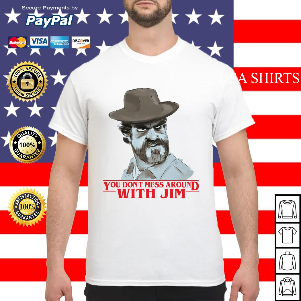 Chief hopper You don't mess around with Jim Stranger Things shirt