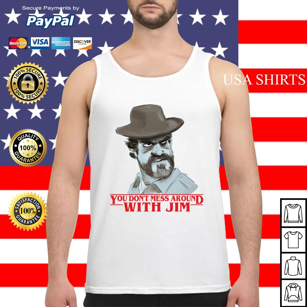 Chief hopper You don't mess around with Jim Stranger Things Tank top
