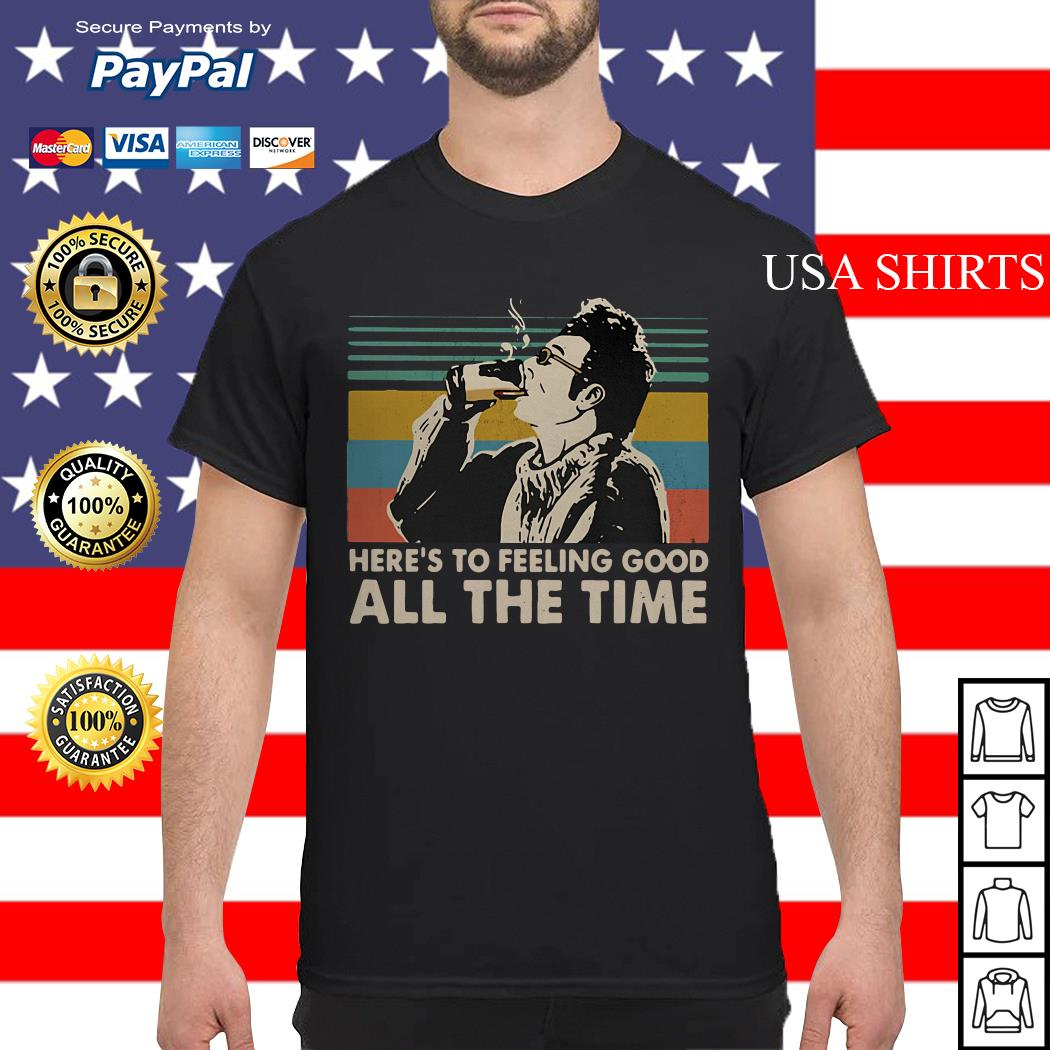 Cosmo Kramer Seinfeld Here's to feeling good all the time shirt