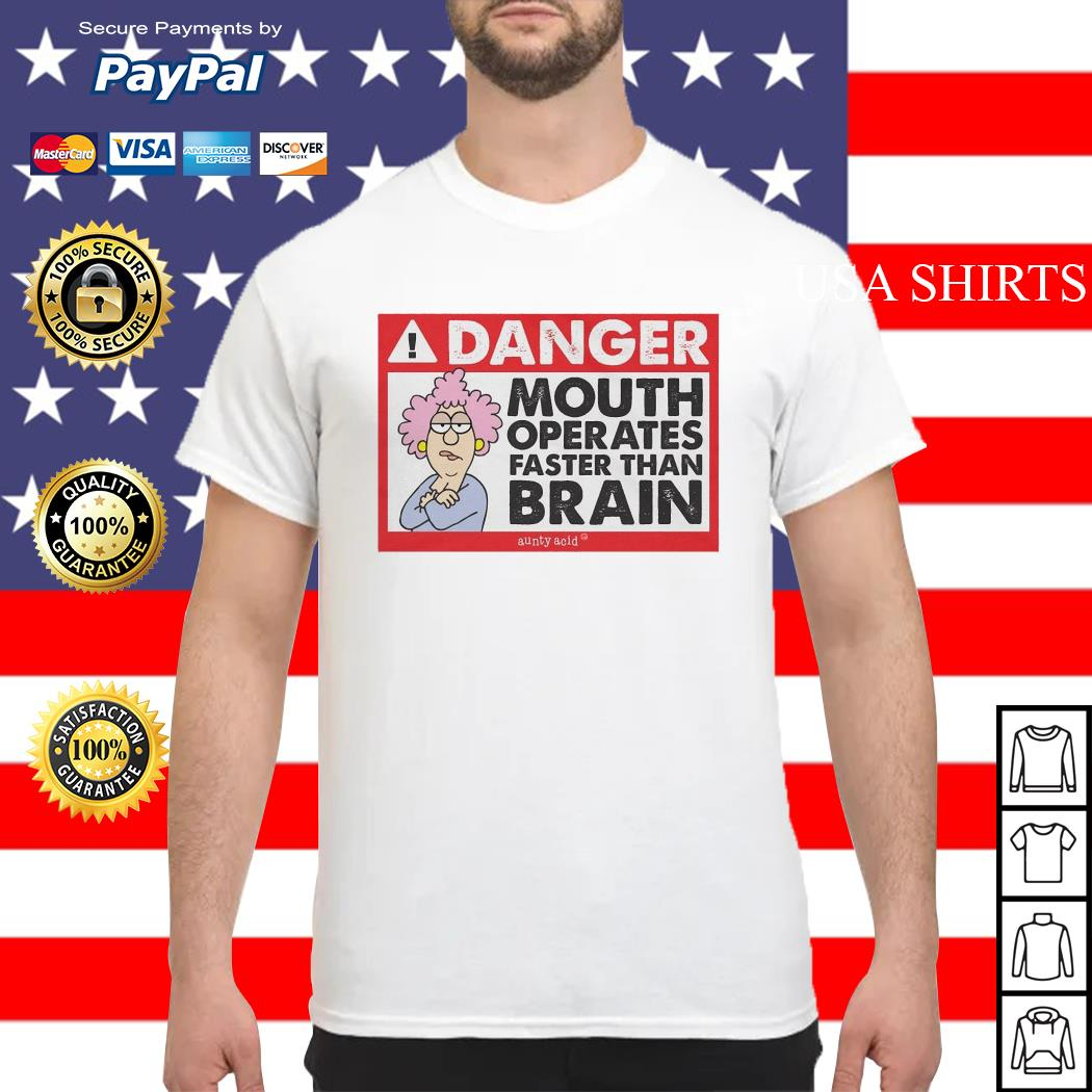Danger mouth operates faster than brain aunty acid shirt