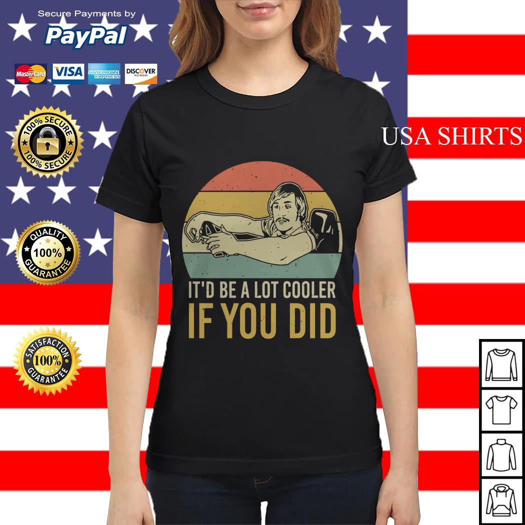 David Wooderson it'd be a lot cooler if you did vintage Ladies tee
