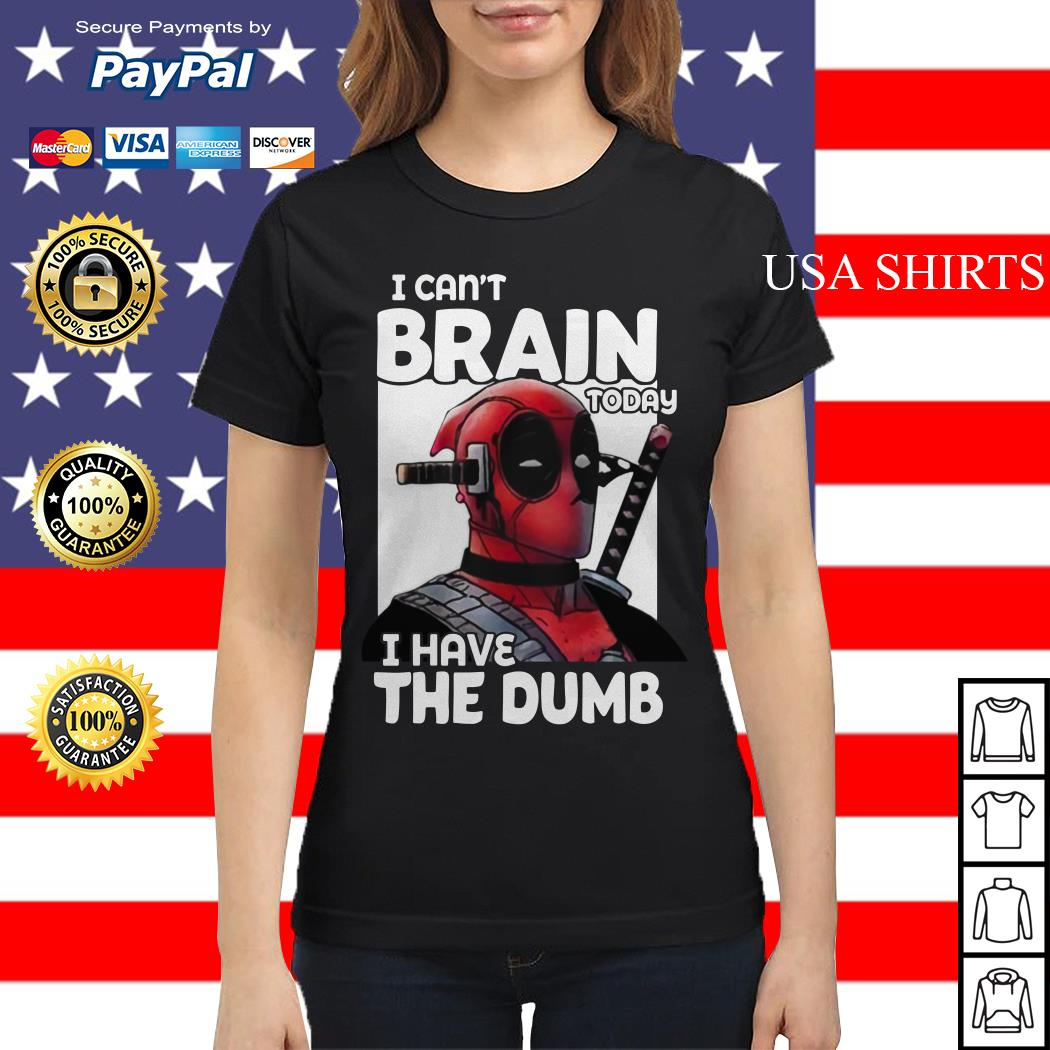 Deadpool I can't brain today I have the dumb Ladies tee