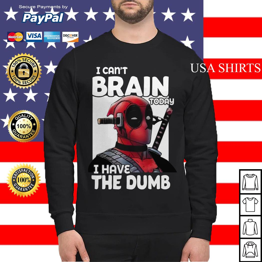 Deadpool I can't brain today I have the dumb Sweater