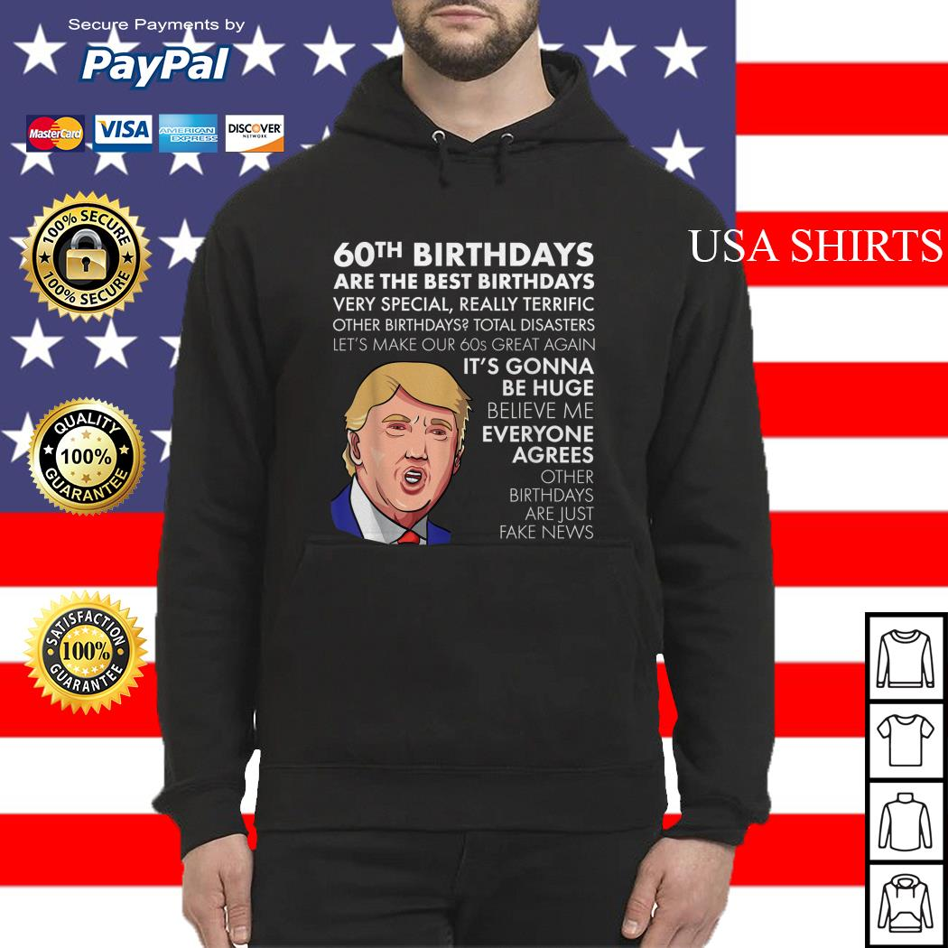 Donald Trump 60th birthdays are the bét birthdays very special Hoodie