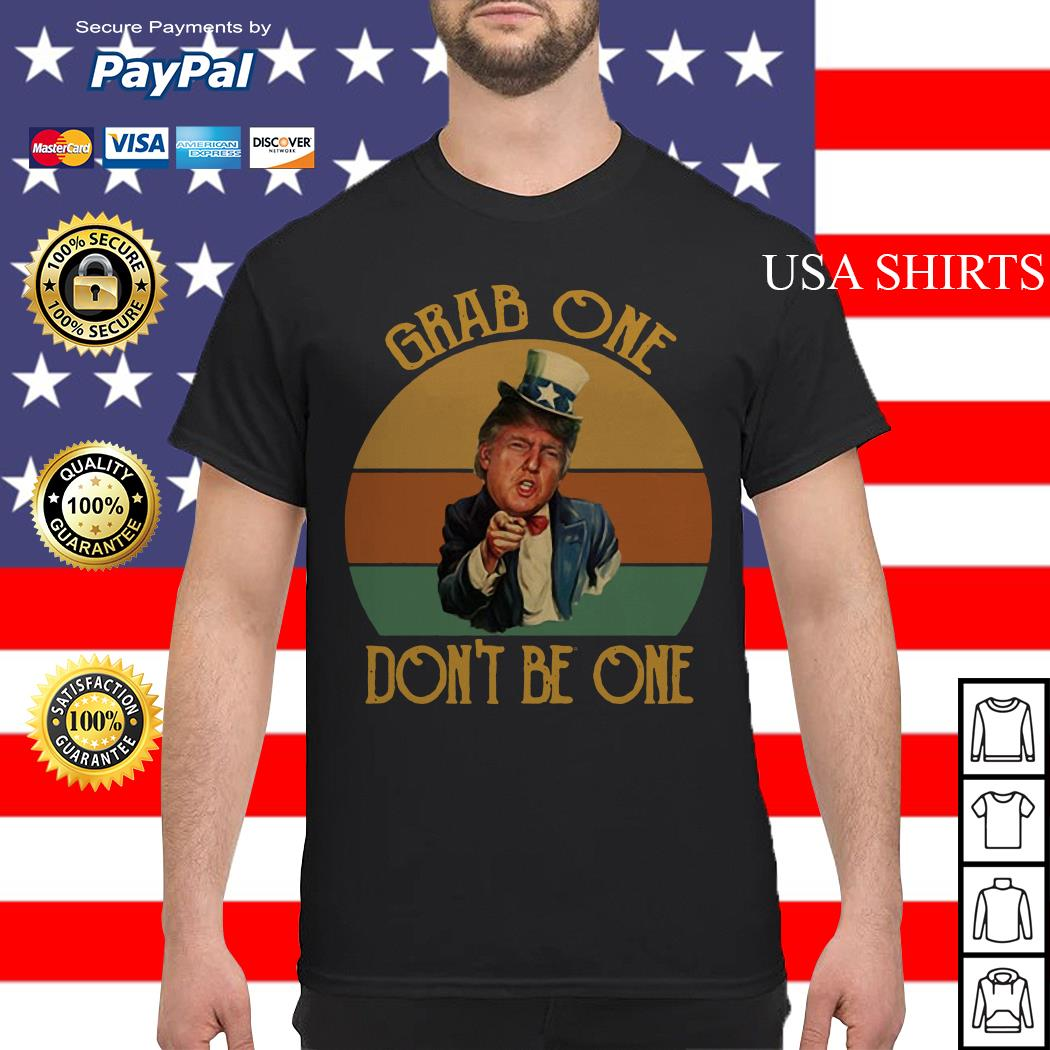 Donald Trump Uncle Sam Grab one don't be one shirt