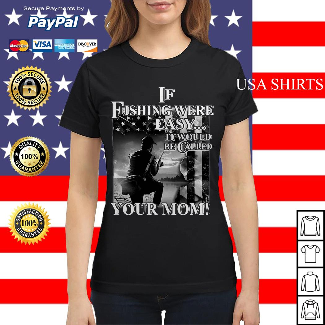 If fishing were easy it would be called your mom Ladies tee