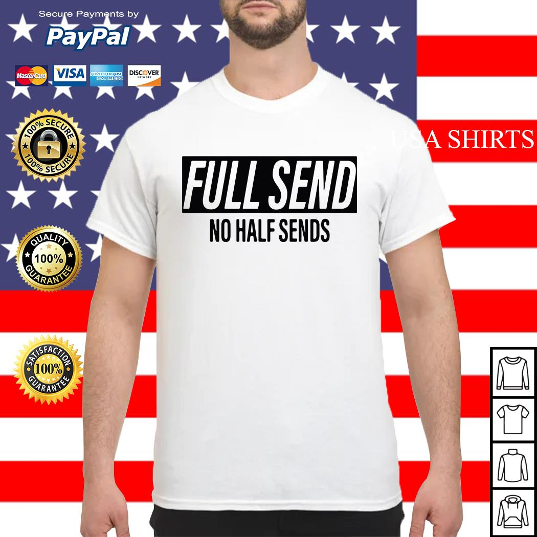 Full send no half sends shirt