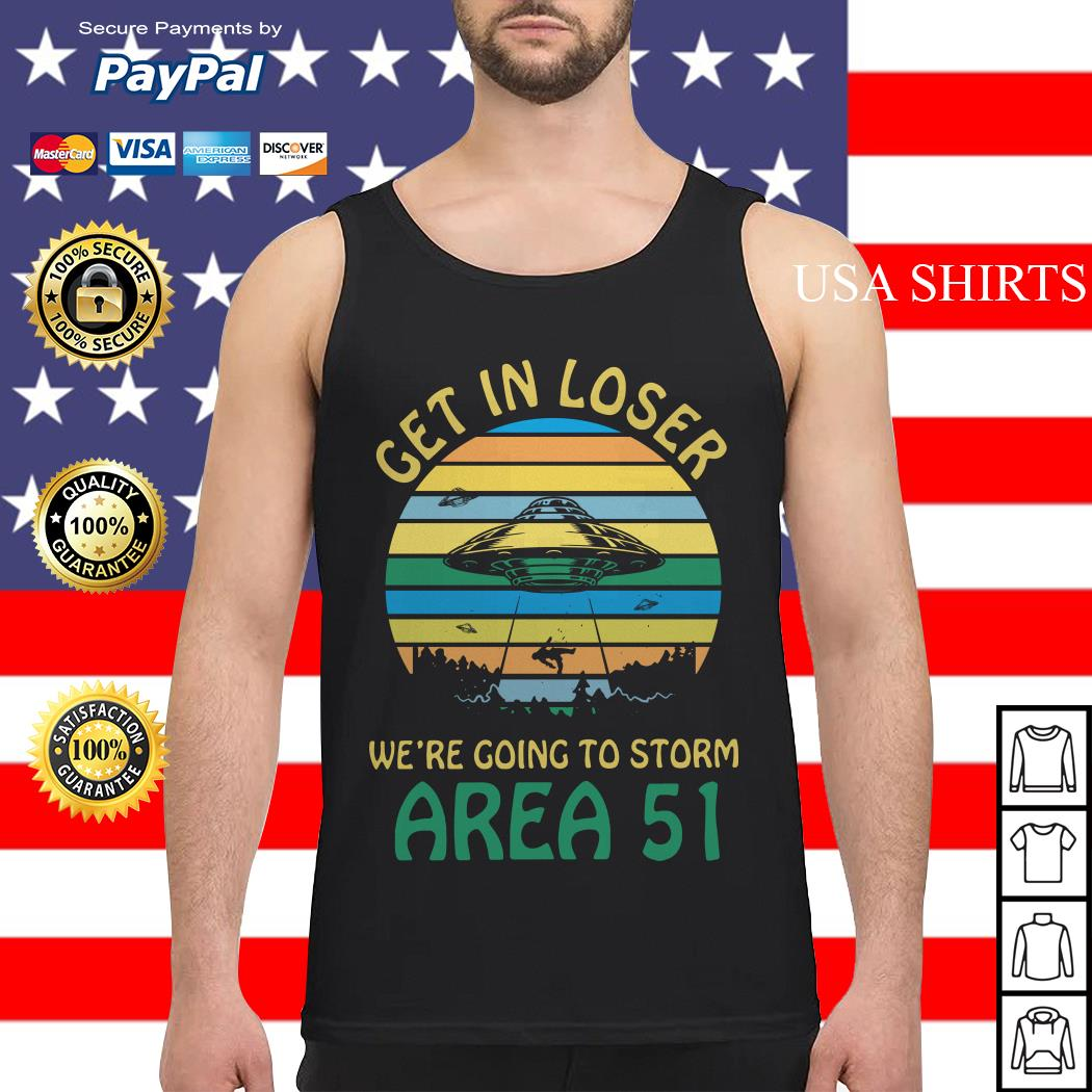 Get in loser we're going to storm Area 51 vintage Tank top
