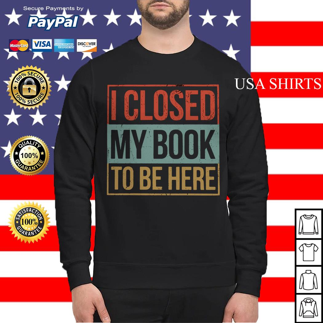 I closed my book to be here Sweater