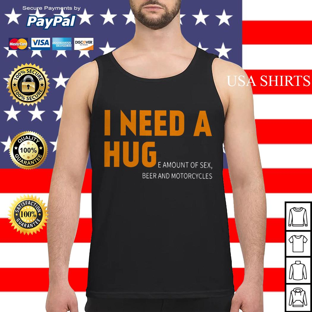 I Need a Huge amount of sex beer and motorcycles Tank top