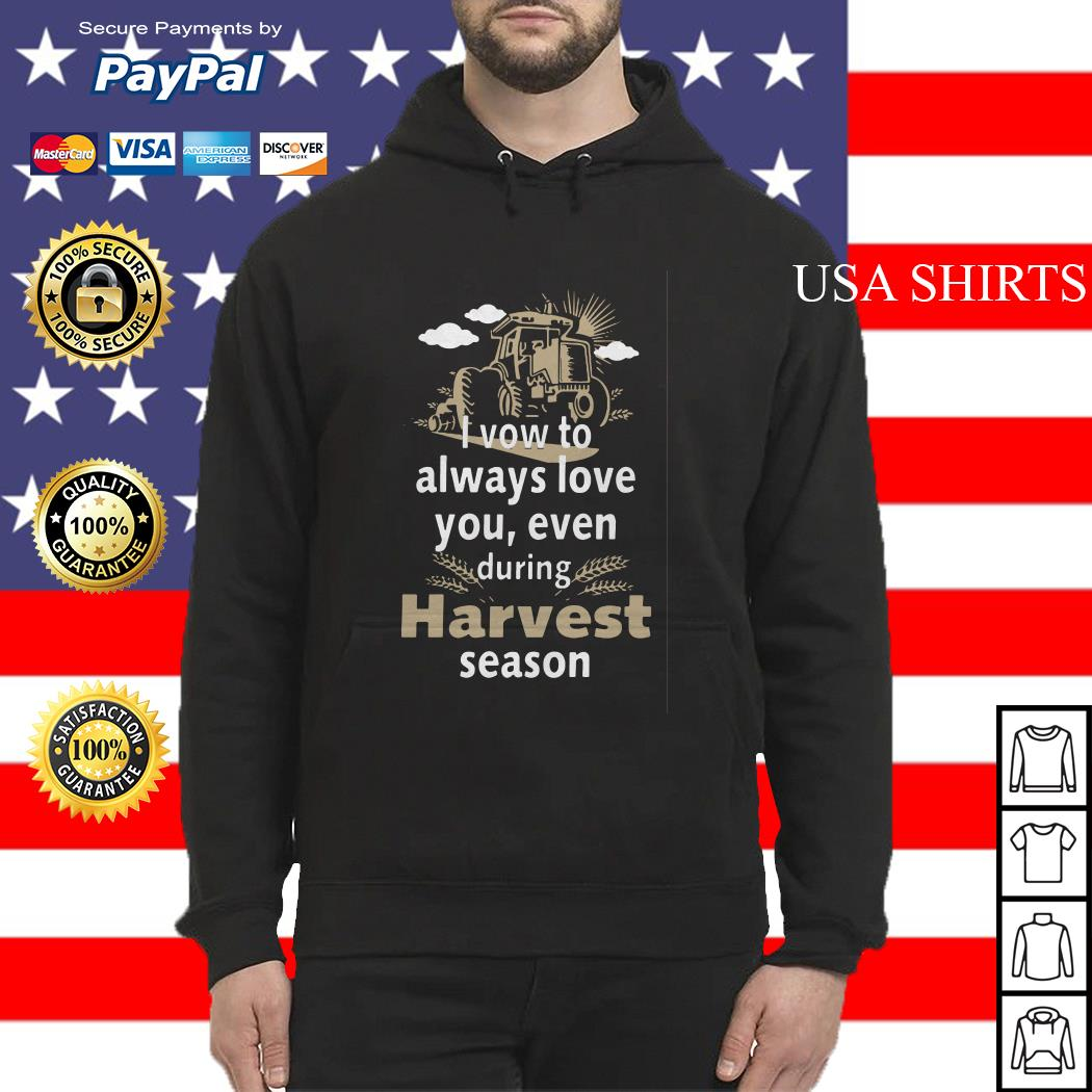 I vow to always love you even during Harvest season Hoodie