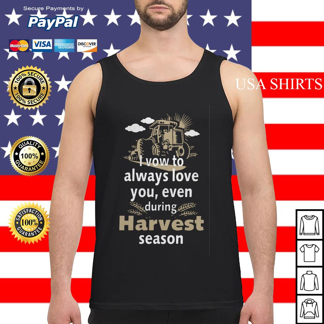 I vow to always love you even during Harvest season Tank top