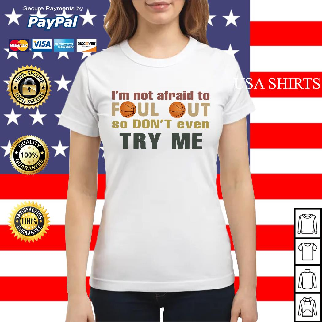 I'm not afraid to foul out so don't even try me Basketball Ladies tee