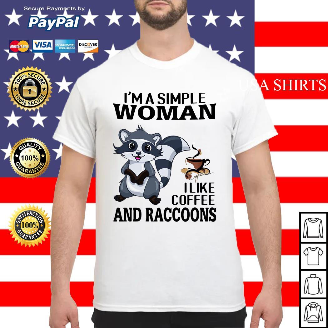 I'm a simple woman I like coffee and Raccoons shirt