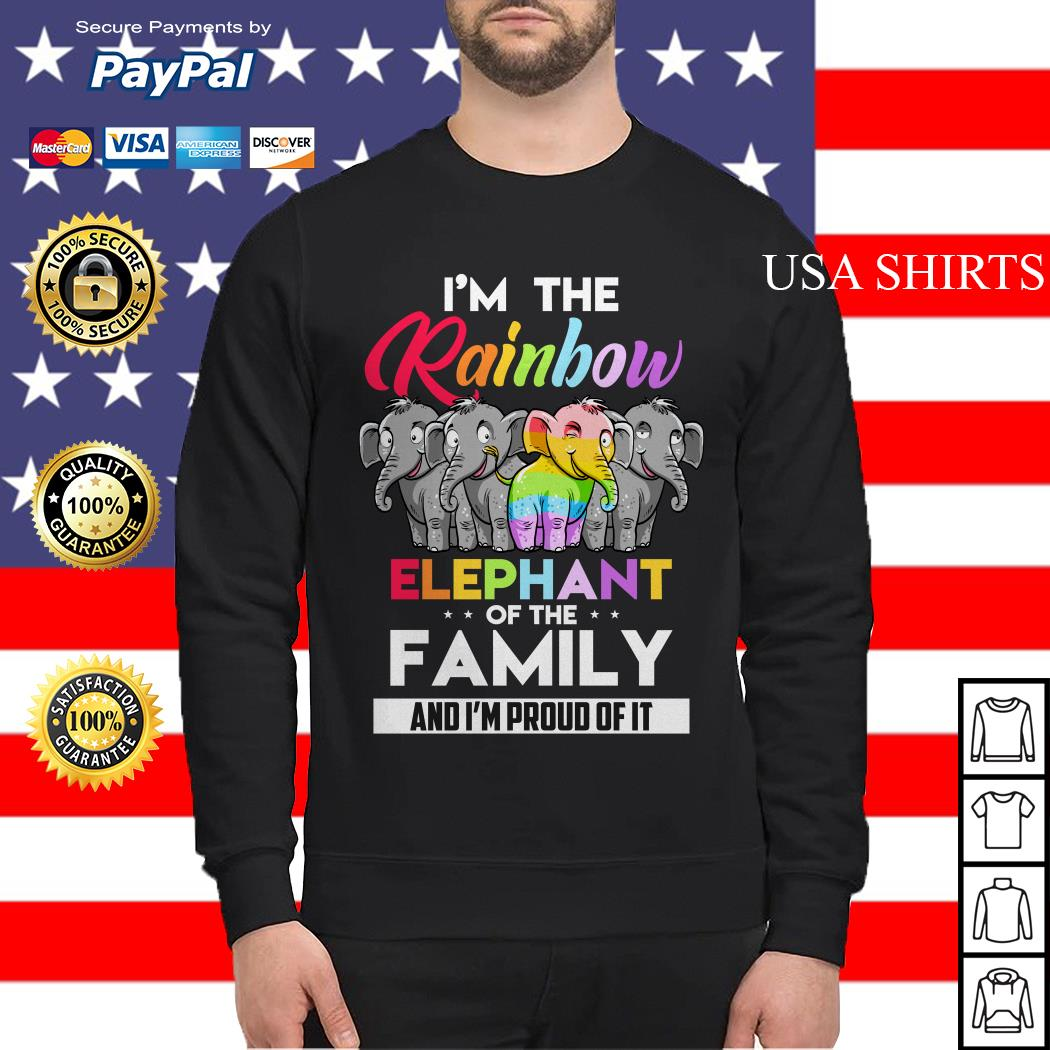 I'm the rainbow elephant of the family and I'm proud of it Sweater