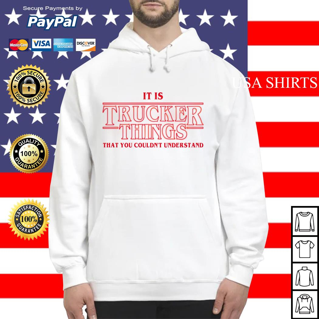 It is Trucker Things that you couldn't understand Stranger Things Hoodie