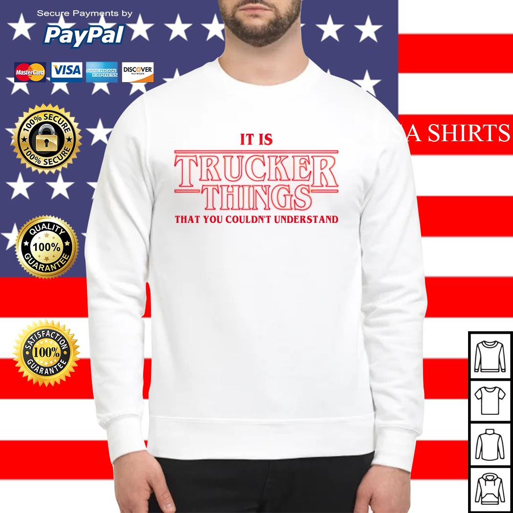 It is Trucker Things that you couldn't understand Stranger Things Sweater