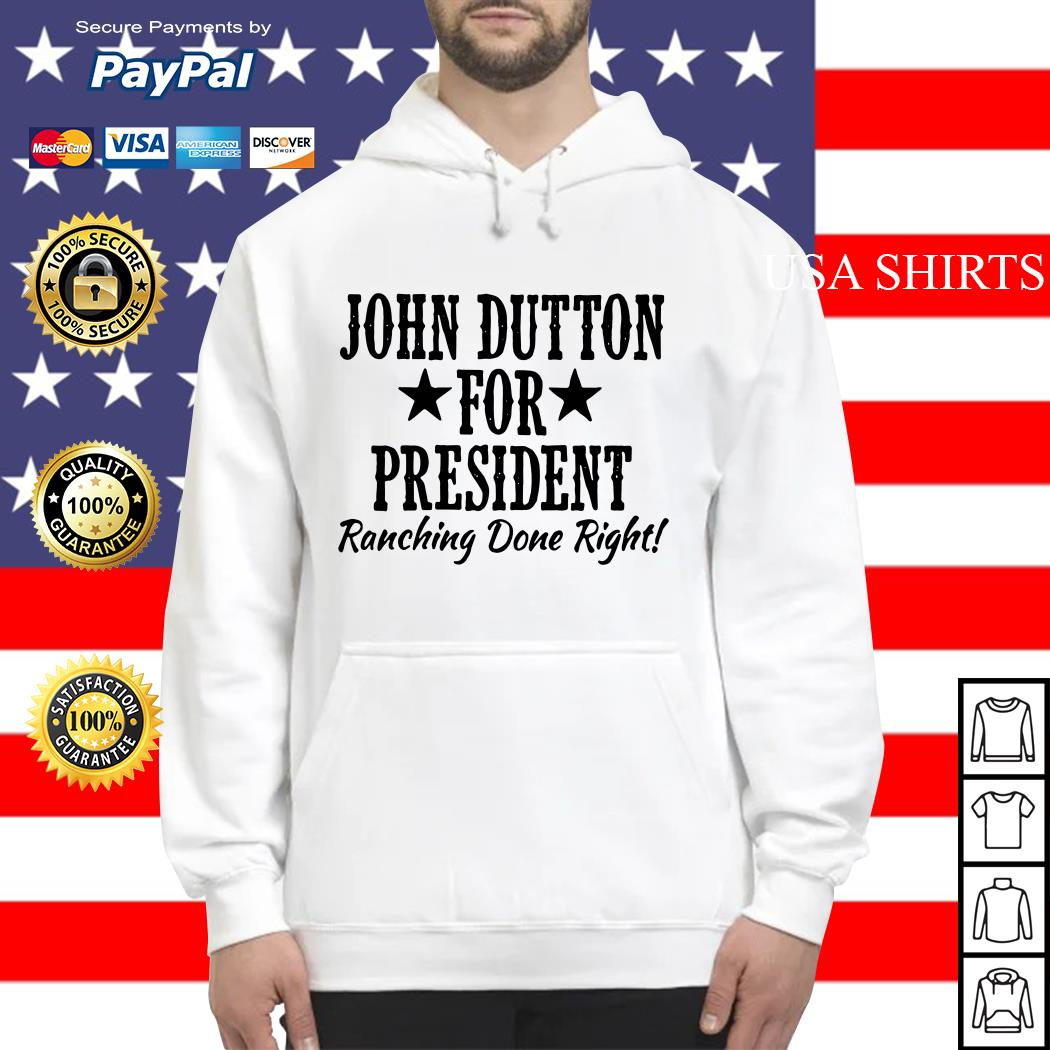 John Dutton for president ranching done right Hoodie