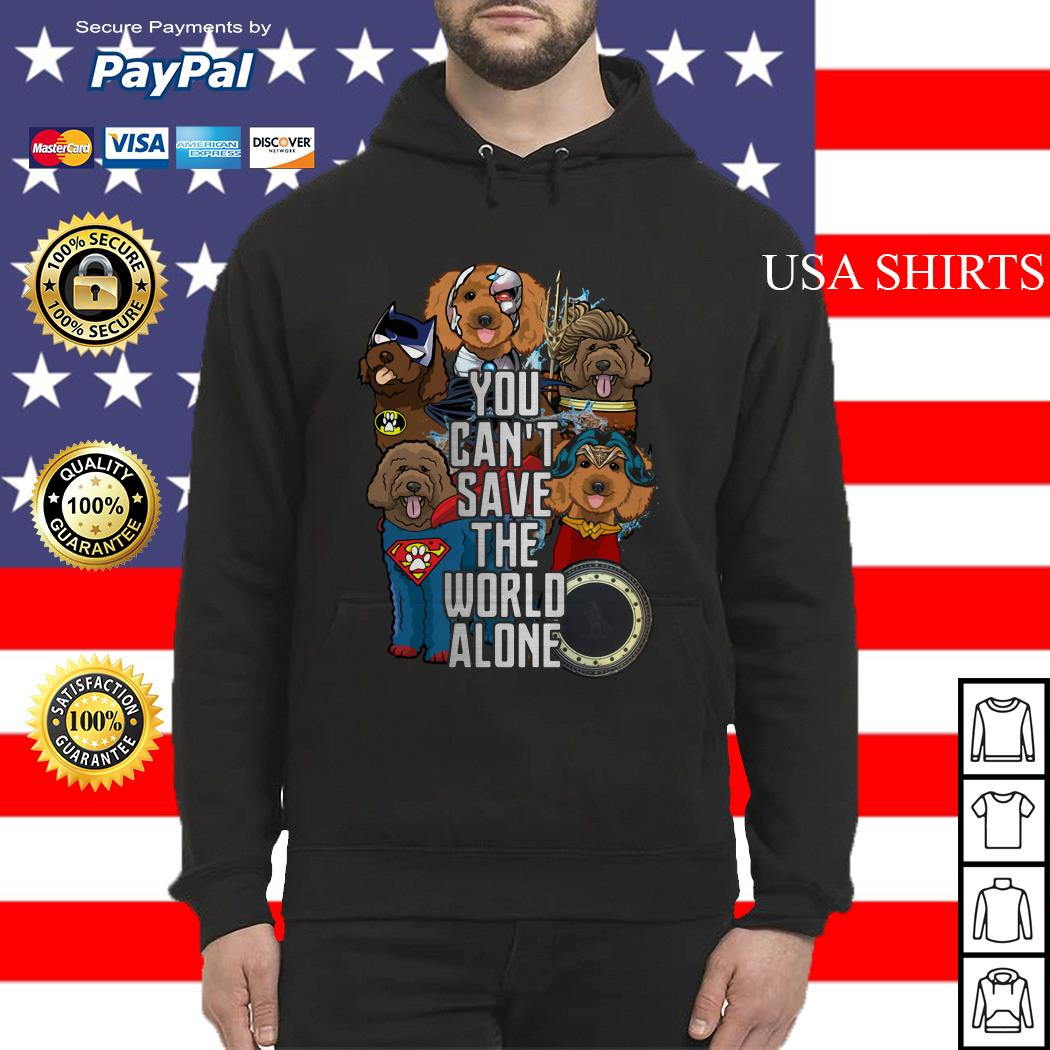 Justice League Labradoodle you can't save the world alone Hoodie