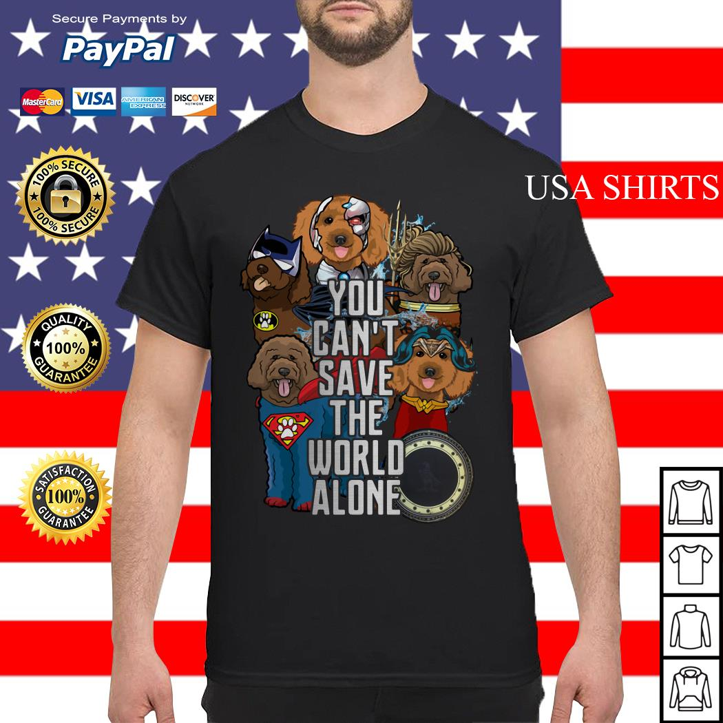 Justice League Labradoodle you can't save the world alone shirt