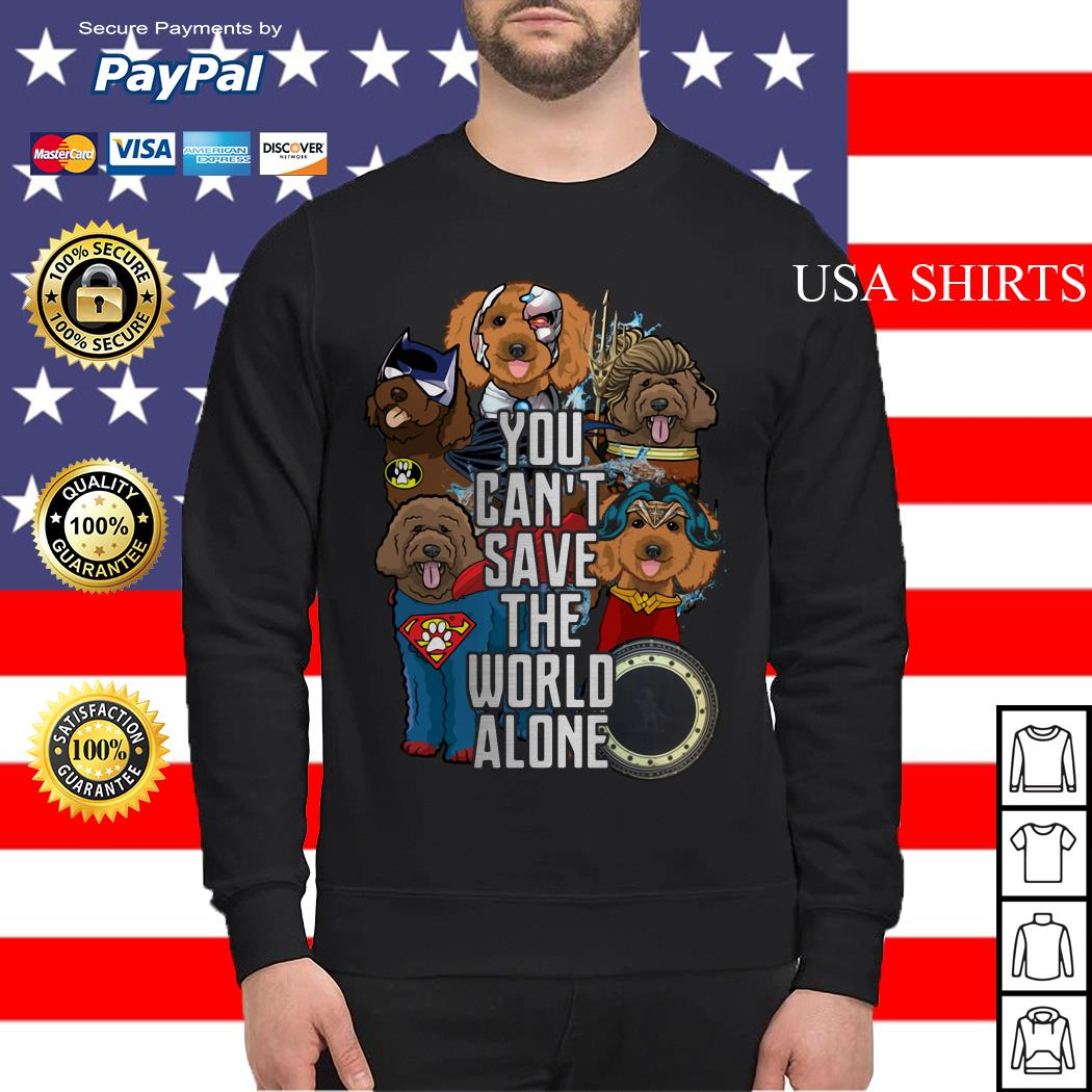 Justice League Labradoodle you can't save the world alone Sweater