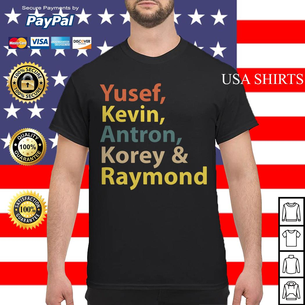 Yusef Kevin Antron Korey Raymond shirt