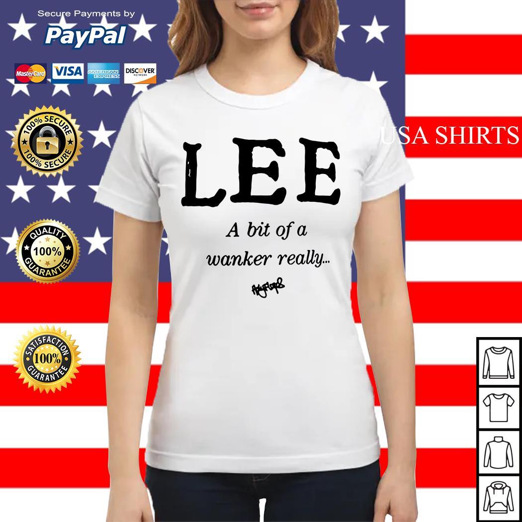 Lee a bit of a wanker really Ladies tee