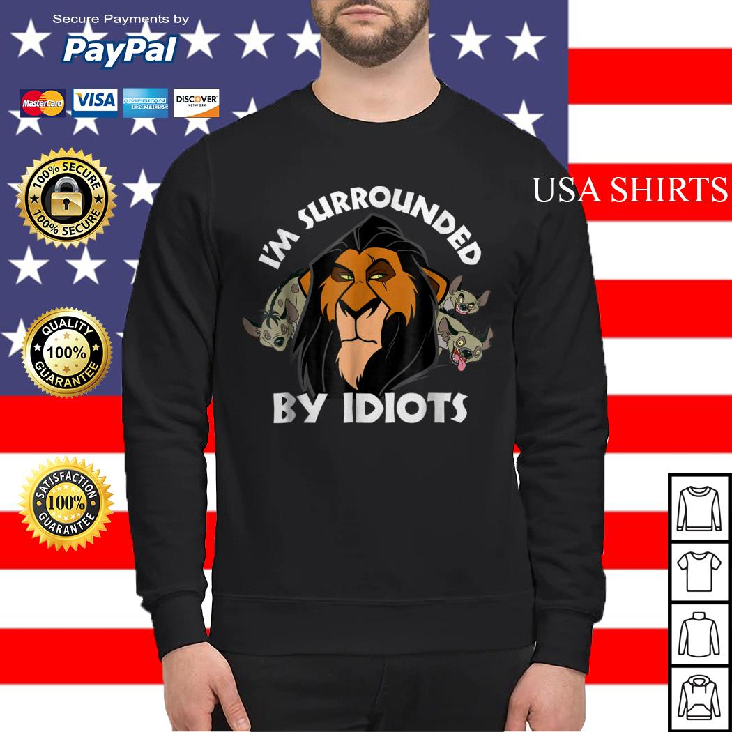 The Lion King I'm surrounded by idiots Sweater