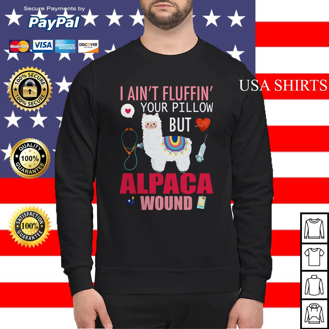 Llama I ain't fluffing your pillow but alpaca wound Sweater