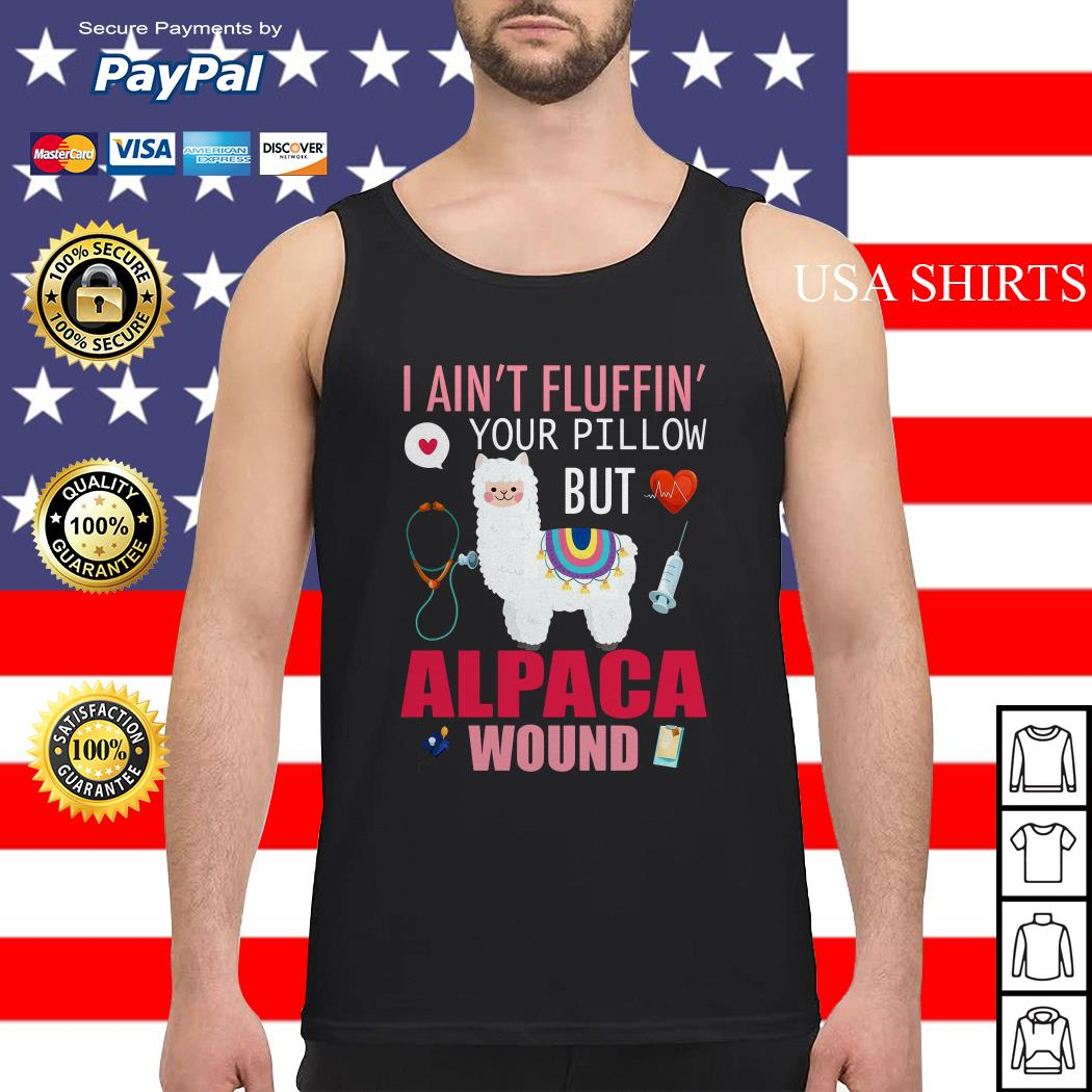 Llama I ain't fluffing your pillow but alpaca wound Tank top