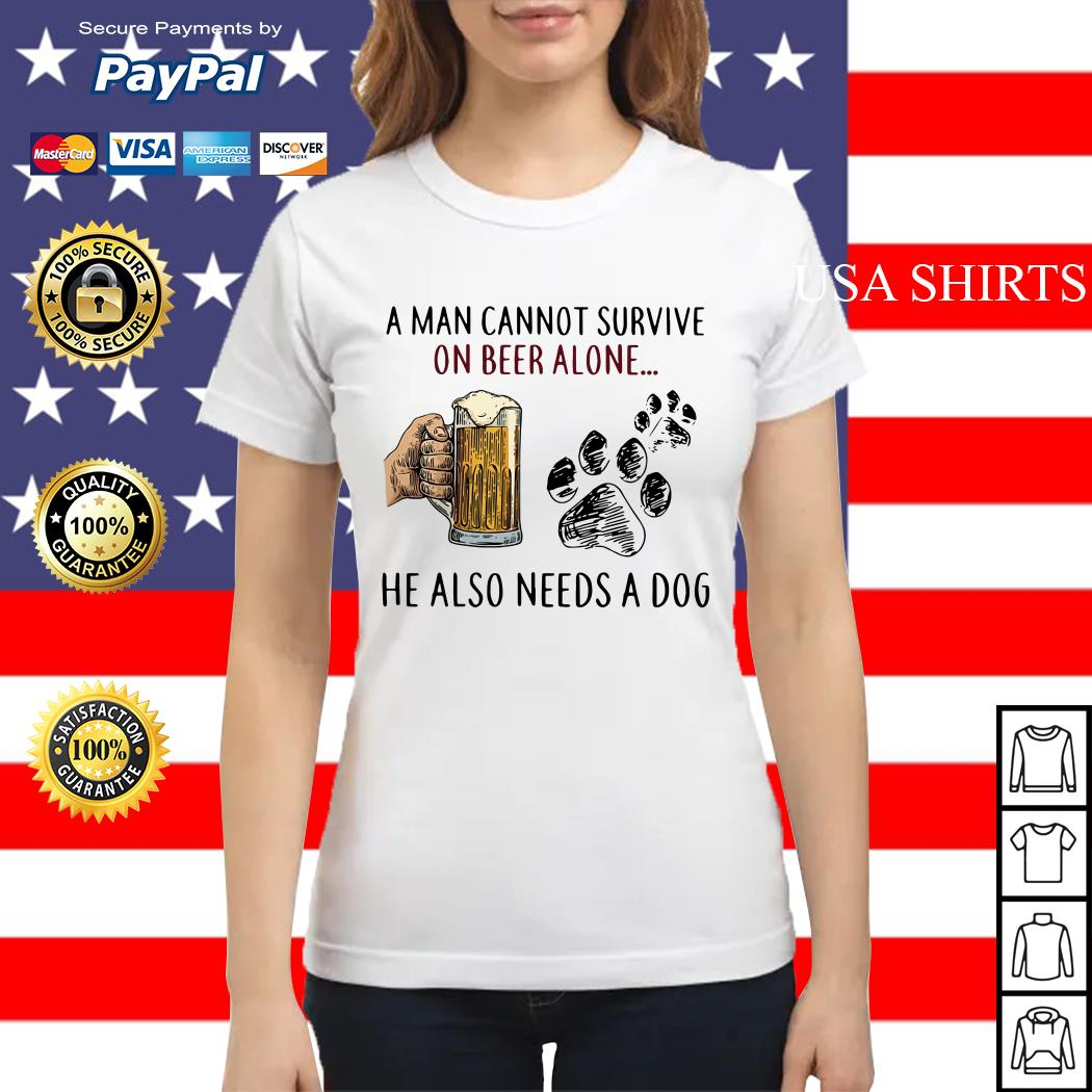 A man cannot survive on beer alone he also needs a dog Ladies tee