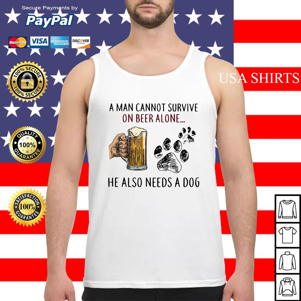 A man cannot survive on beer alone he also needs a dog Tank top