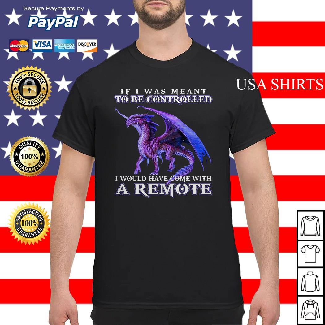 If i was meant to be controlled I would have come with a remote shirt
