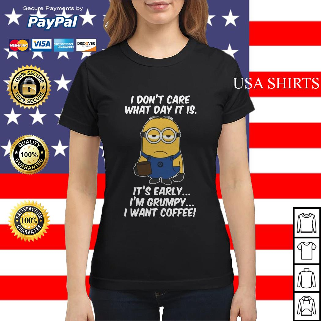 Minions don't care what day it is it's early I'm Grumpy Ladies tee