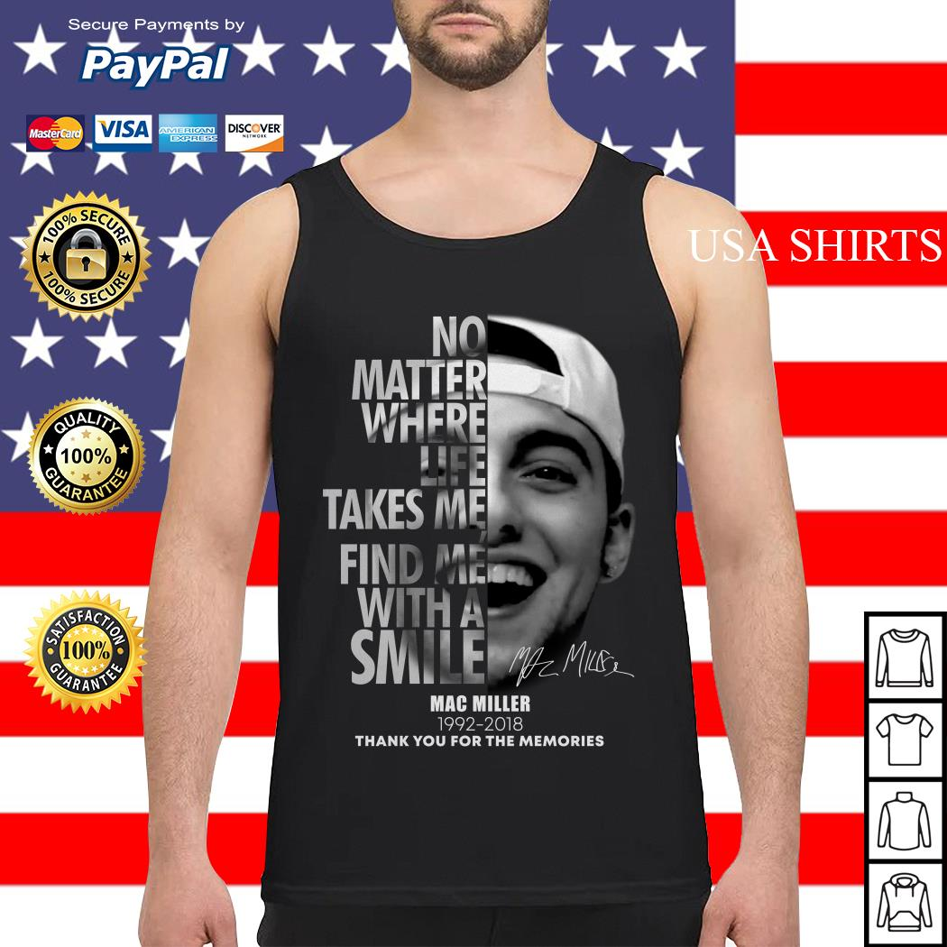 No matter where life takes me find me with a smile Mac Miller 1992-2018 Tank top