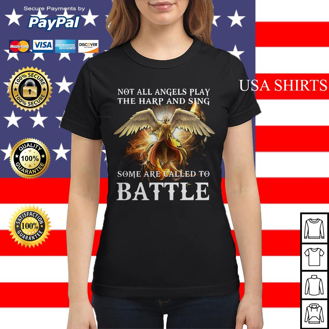 Not all angels play the harp and sing some are called to battle Ladies tee