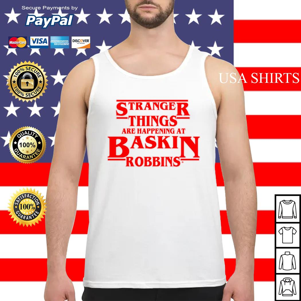 Official Stranger Things are happening at Baskin robbins Tank top
