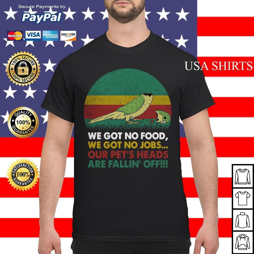 Parrot we got no food we got no jobs vintage shirt