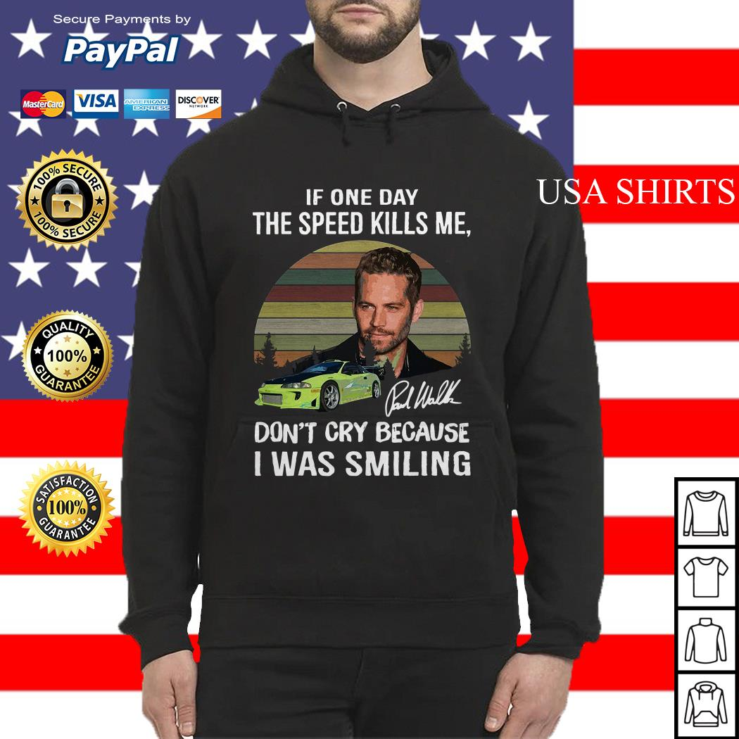 Paul Walker If one day the speed kills me don't cry because I was smiling vintage Hoodie