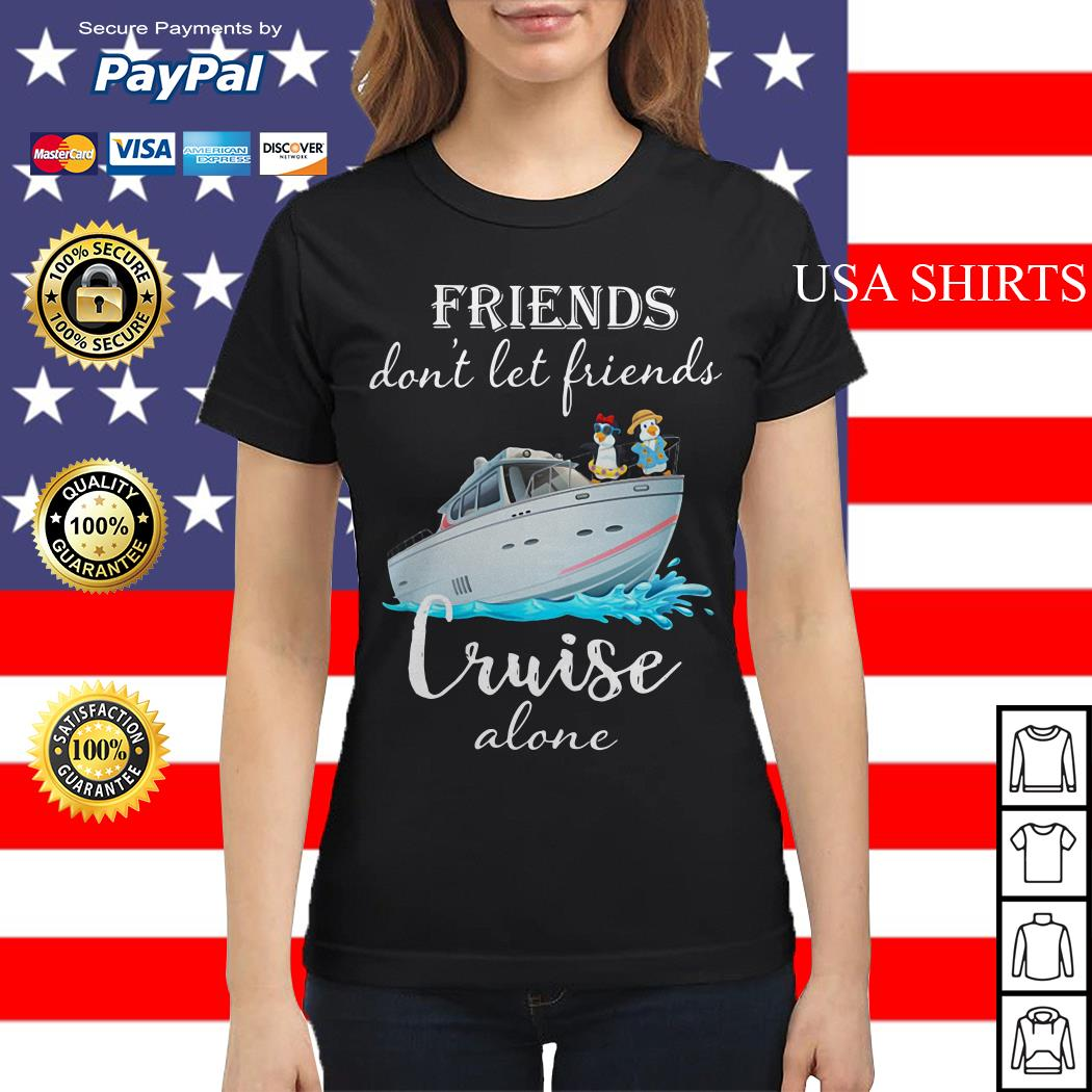 Penguin friends don't let friends cruise alone Ladies tee