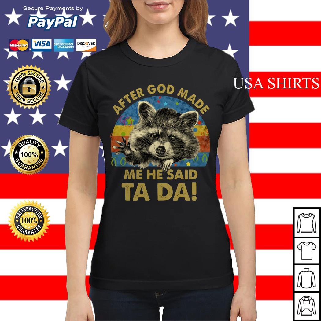 Racoon After god made me he said Ta Da vintage Ladies tee