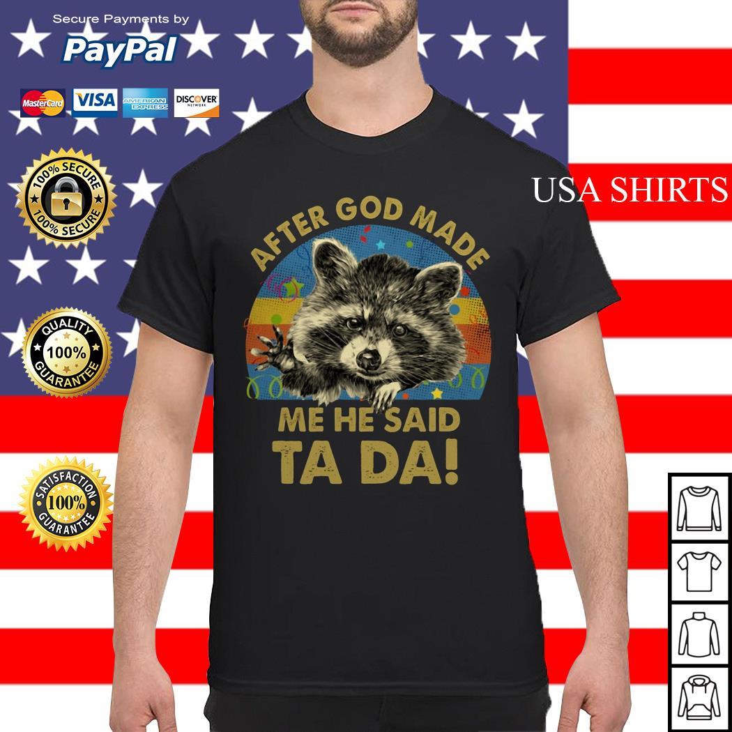 Racoon After god made me he said Ta Da vintage shirt