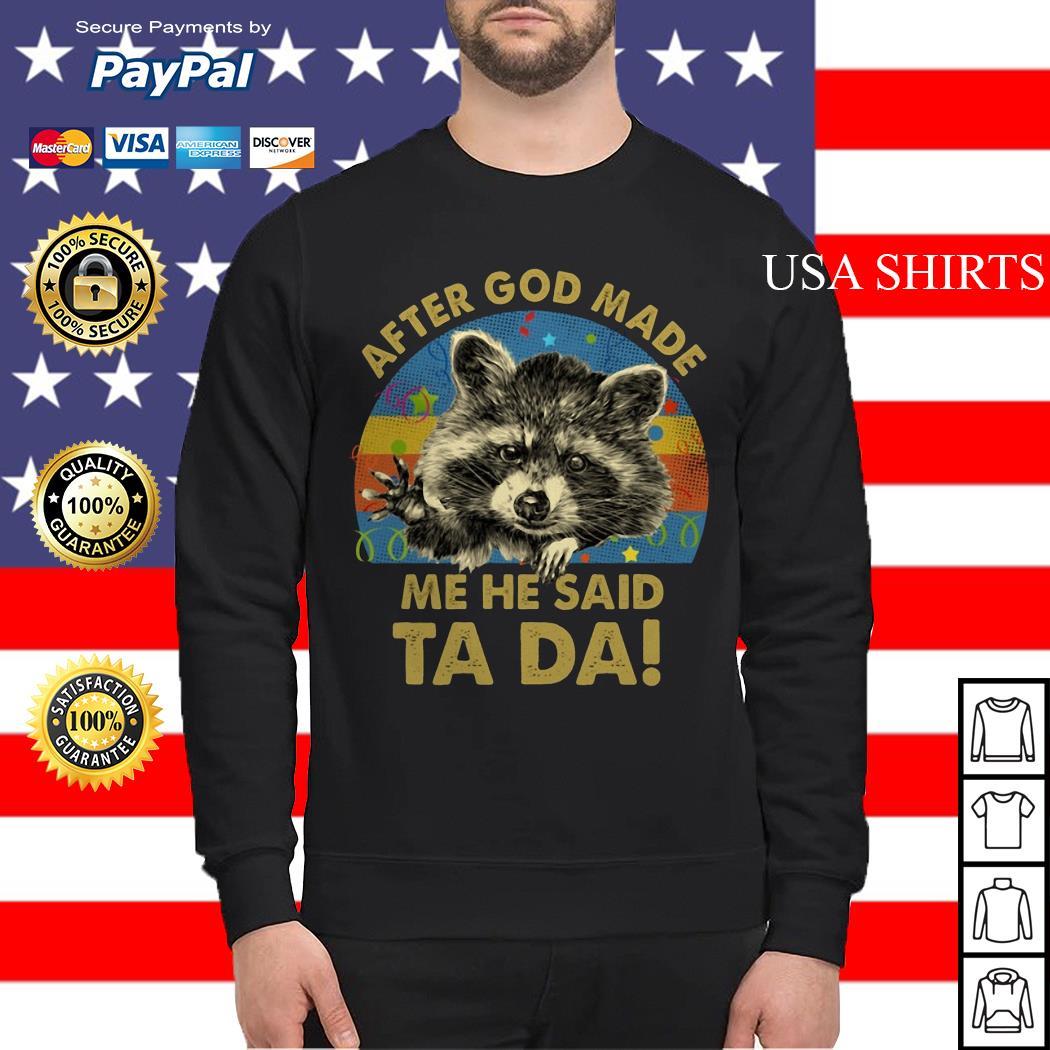 Racoon After god made me he said Ta Da vintage Sweater