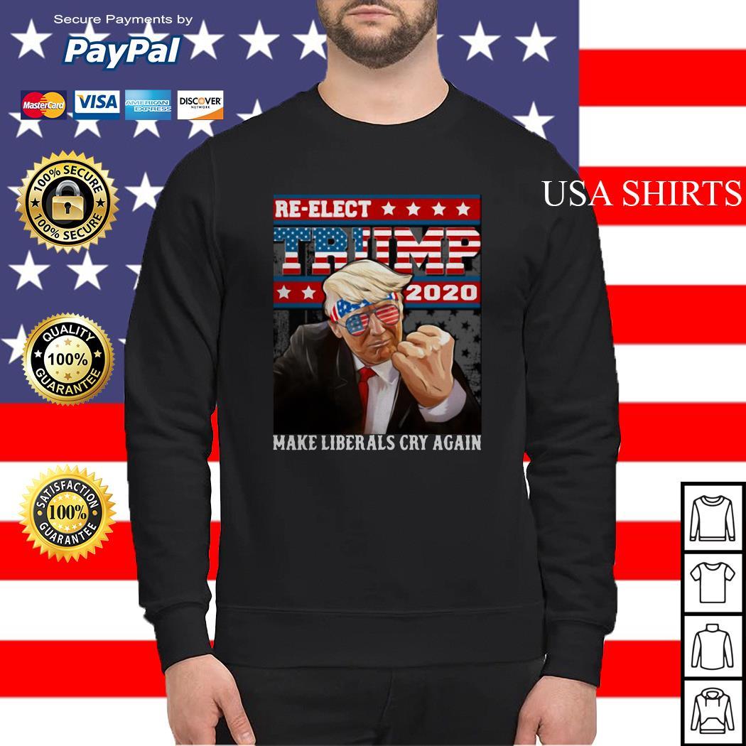 Re-elect Trump 2020 make liberals cry again America Sweater