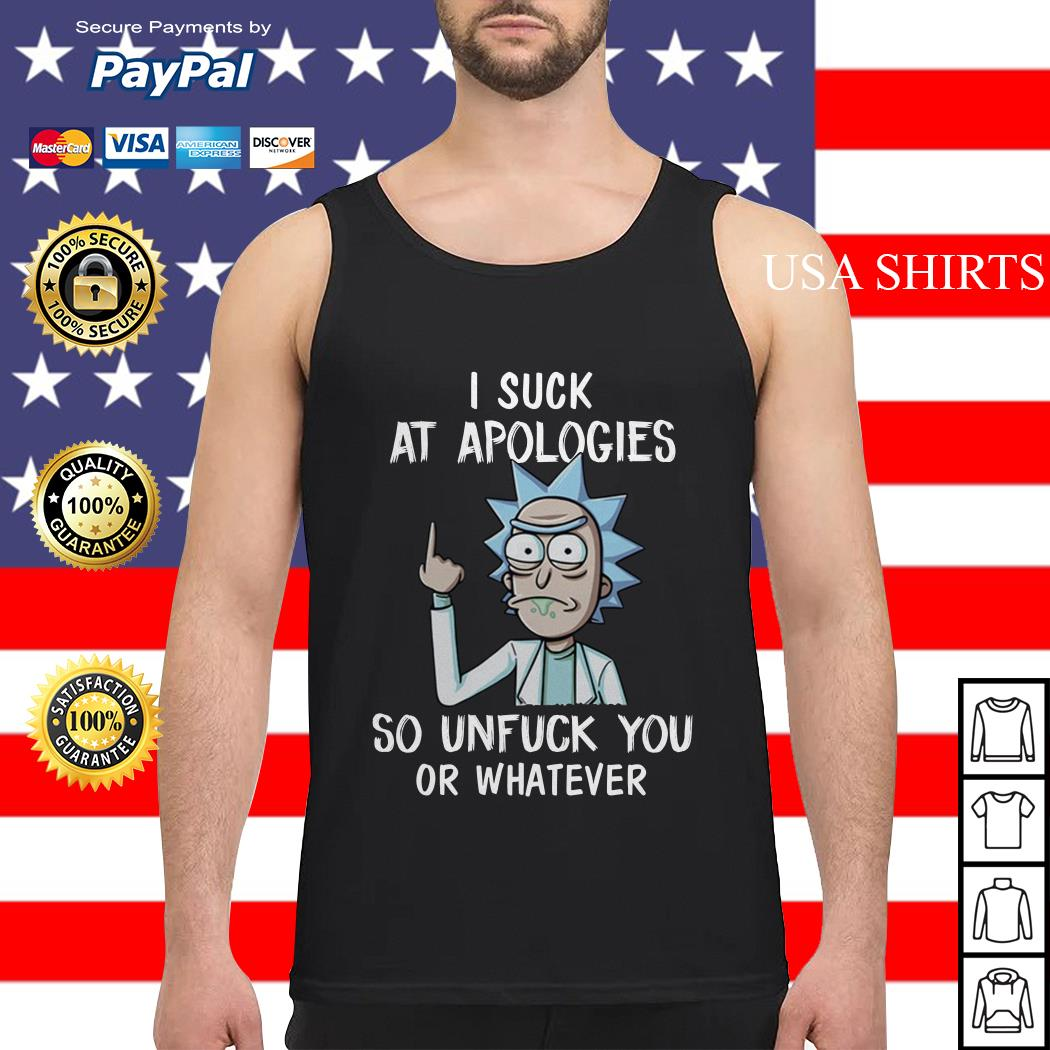 Rick and Morty I suck at apologies so unfuck you or whatever Tank top