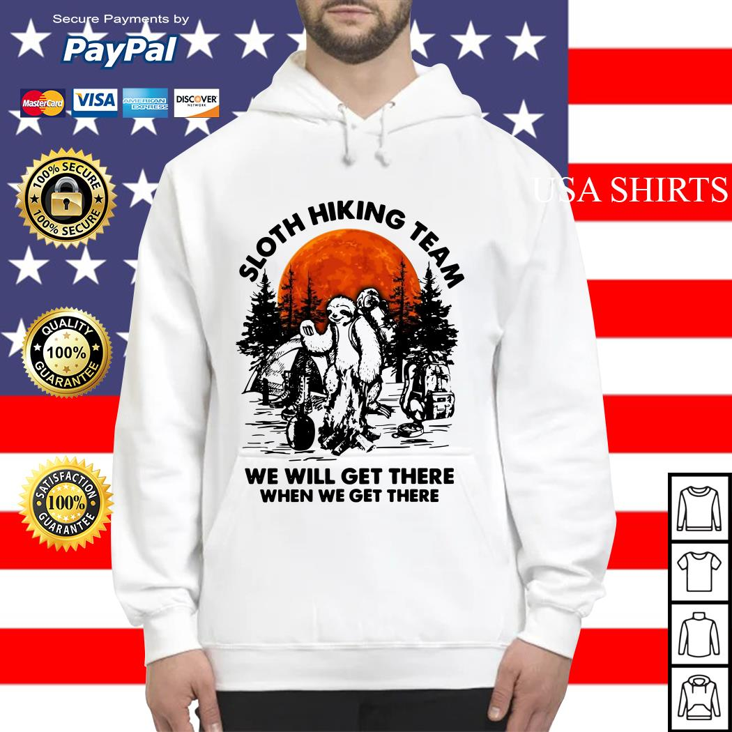 Sloth hiking team we will get there when we get there camping Hoodie
