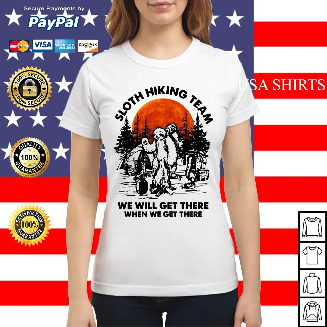 Sloth hiking team we will get there when we get there camping Ladies tee